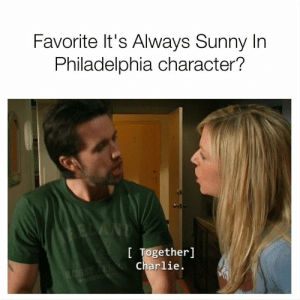 Charlie, Memes, and Philadelphia: Favorite It's Always Sunny In  Philadelphia character?  I Together]  Charlie.  Y