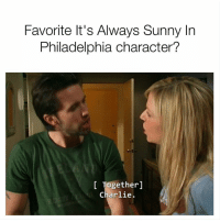 Who is yours? http://www.itsalways.com/favorite-character/: Favorite It's Always Sunny In  Philadelphia character?  Together  Charlie. Who is yours? http://www.itsalways.com/favorite-character/