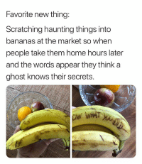 50 Funny Food Memes That'll Keep You Laughing For Hours: Favorite new thing:  Scratching haunting things into  bananas at the market so when  people take them home hours later  and the words appear they think a  ghost knows their secrets.  lel 50 Funny Food Memes That'll Keep You Laughing For Hours