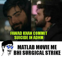 khan: FAWAD KHAN COMMIT  SUICIDE IN ADHM  MATLAB MOVIE ME  BHI SURGICAL STRIKE