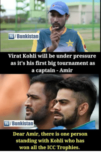 Mahendra Baahubali 🙌: fb/Bunkistan  Virat Kohli will be under pressure  as it's his first big tournament as  a captain Amir  fb/Bunkistan  Dear Amir, there is one person  standing with Kohli who has  won all the ICC Trophies. Mahendra Baahubali 🙌