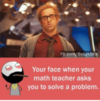 Confused Math Lady: Fb.com/BeLykBra  Your face when your  math teacher asks  you to solve a problem