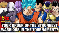 We have: (this is not the order) •Goku SSB kaioken x10 •Jiren who might be the warrior that can defeat the god of destruction from his own universe •Hit who keeps improving his time skip while in battle (don't know if time skip will work there) •Topp who's the next candidate to become a destroyer god •Vegeta who probably perfected SSB in the time chamber. •Frieza who now has full control over his golden form •Android 17 who did pretty ok against Goku SSB •Gohan at his strongest ever in his Ultimate-Mystic form ━━━━━━━━━━━━━━━━━━━━━ dbz dragonball dbzmemes dragonballsuper cosplay comics goku supersaiyangod onepunchman broly anime manga superman dragonballz vegeta trunks naruto hot supersaiyan beerus gohan superhero androids movie trailer zamasu like4lik bardock saiyan vegito: FB.COm/DBZexclusives  YOUR ORDER OF THE STRONGEST  WARRIORS IN THE TOURNAMENT? We have: (this is not the order) •Goku SSB kaioken x10 •Jiren who might be the warrior that can defeat the god of destruction from his own universe •Hit who keeps improving his time skip while in battle (don't know if time skip will work there) •Topp who's the next candidate to become a destroyer god •Vegeta who probably perfected SSB in the time chamber. •Frieza who now has full control over his golden form •Android 17 who did pretty ok against Goku SSB •Gohan at his strongest ever in his Ultimate-Mystic form ━━━━━━━━━━━━━━━━━━━━━ dbz dragonball dbzmemes dragonballsuper cosplay comics goku supersaiyangod onepunchman broly anime manga superman dragonballz vegeta trunks naruto hot supersaiyan beerus gohan superhero androids movie trailer zamasu like4lik bardock saiyan vegito