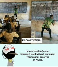 Be Like, Meme, and Memes: FB.COM/DESIFUN  He was teaching about  Microsoft word without computer.  This teacher deserves  an Award. Twitter: BLB247 Snapchat : BELIKEBRO.COM belikebro sarcasm meme Follow @be.like.bro