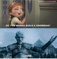 Do You Wanna Build a Snowman, Memes, and fb.com: fb.com/Jon SnowLordCommander  DO YOU WANNA BUILD A SNOWMAN?  SURE.