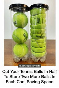 Problem Solved.: fb.com/legendaryfacts  Cut Your Tennis Balls In Half  To Store Two More Balls In  Each can, saving space Problem Solved.