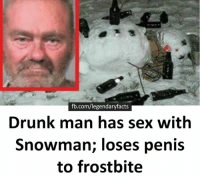 Wait.. WHAT?!: fb.com/legendaryfacts  Drunk man has sex with  Snowman; loses penis  to frostbite Wait.. WHAT?!