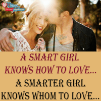 Girls, Love, and Memes: Fb.com Overs  A SMART GIRL  KNOWS HOW TO LOVE  A SMARTER GIRL  KNOWS WHOM TO LOVE Yes True..