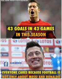 Football, Goals, and Memes: Fb.com/Real Troll FOOtball  43 GOALS IN 43 GAMES  IN THIS SEASON  LOT  LOTOS INtl  OTOS  R E A L  TrollFoothall  EVERYONE CARES BECAUSE FOOTBALL IS  NOT ONLY ABOUT MESSI AND RONALDO Lewandowski 🔥⚽️ Follow @instatroll.soccer