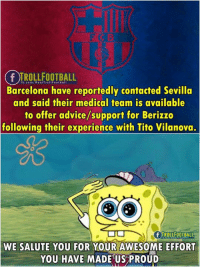 FC Barcelona Touch of Class 👏: fb.com/RealTrollfootbal  Barcelona have reportedly contacted Sevilla  and said their medical team is available  to offer advice/support for Berizzo  following their experience with Tito Vilanova.  e3  F TROLLFOOTBALL  WE SALUTE YOU FOR YOUR AWESOME EFFORT  YOU HAVE MADE US PROUD FC Barcelona Touch of Class 👏