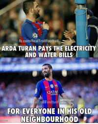 Memes, Qatar, and 🤖: fb.com/RealTrollFootball  ARDA TURAN PAYS THE ELECTRICITY  AND WATER BILLS  QATAR  getty images  fb.com/RealTrollFootball  FOR EVERYONE IN HIS OLD  NEIGHBOURHOOD Great 🌟🙌