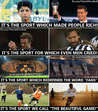 """💘: fb.com/TheLADFootball  IT'S THE SPORT WHICH MADE PEOPLE RICH!  fb.com/TheLADFootball  IT'S THE SPORT FOR WHICH EVEN MEN CRIED!  fb.com/The LADFootball  NEN HENKE POTTS  IT'S THE SPORT WHICH REDEFINED THE WORD """"FANS""""  fbcom/The ADFootball  IT'S THE SPORT WE CALL """"THE BEAUTIFUL GAME!"""" 💘"""
