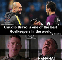 Hahaha!! 😂😂😂 🔻LINK IN OUR BIO! ⚽️: fb.com/  TrollFootball Media  Claudio Bravo is one of the best  Goalkeepers in the world.  -Pep Guardiola  *football  fans right now  HAHAHA! Hahaha!! 😂😂😂 🔻LINK IN OUR BIO! ⚽️