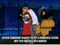 Bored, Lol, and Rogue: FB.COmemeS  WHEN SOMEONE WANTS TORP A ROMANCE SCENE  BUT THE ROGUE GETS BORED loL sO RanDOm  -Law
