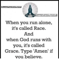 Being Alone, God, and Memes: Fb.comtearsCantSpeak  Fb.comTearsCantspea  poa  Fb.co TearsCantSpea  When you run alone,  it's called Race.  And  when God runs with  you, it's called  Grace. Type 'Amen' if  vou believe.