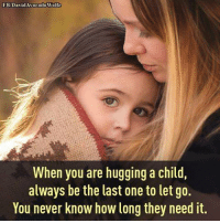 Memes, Avocado, and 🤖: FB/David Avocado Wolfe  When you are hugging a child,  always be the last one to let go.  You never know how long they need it. credit: Lisa Holloway Photography