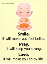 FB/OurHappyLifePage  Smile  it will make you feel better.  Pray,  it will keep you strong.  Love,  it will make you enjoy life. Happy Life <3