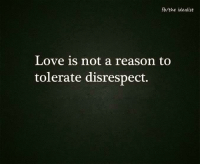 Memes, 🤖, and Idealist: fb/the idealist  Love is not a reason to  tolerate disrespect.