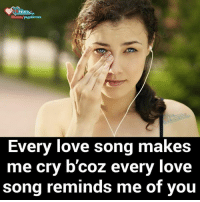 Love, Memes, and 🤖: Fbcom/page lovers  Every love song makes  me cry b coz every love  song reminds me of you