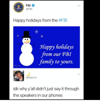 Fbi, Memes, and Say It: FBI  @FBI  Happy holidays from the #FBI  Happy holidays  from our FBI  famify to yours.  @Masrxi  idk why y'all didn't just say it through  the speakers in our phones 😩😂