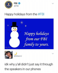 : @FBI  Happy holidays from the #FBI  Happy holidays  Jrom our FBI  family to yours.  @Masrxi  idk why y'all didn't just say it through  the speakers in our phones