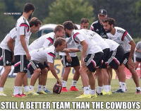 Real Madrid vs. The Dallas Cowboys! Credit: Sharky Gonzalez & Soccer Memes: FBICOMINFLMEMEZ  ate  STILL ABETTER TEAM THAN THE COWBOYS Real Madrid vs. The Dallas Cowboys! Credit: Sharky Gonzalez & Soccer Memes