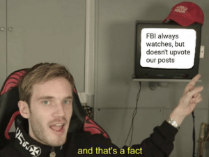Dank, Memes, and Target: FBl always  watches, but  doesn't upvote  our posts  )  and that'sa fact Fricking fricks by d4nknibba MORE MEMES