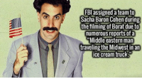 """https://t.co/oXQxcSt9mr: FBl assigned a team to  Sacha Baron Cohen during  the filming of Borat due to  numerous reports of a  Middle eastern man  traveling the Midwest in an  ice cream truck"""" https://t.co/oXQxcSt9mr"""