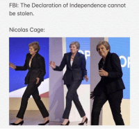 Nicolas Cage, Declaration of Independence, and Him: FBl: The Declaration of Independence cannot  be stolen.  Nicolas Cage: It belongs to him now.