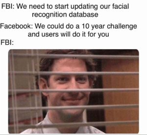 Facebook, Memes, and What Is: FBl: We need to start updating our facial  Facebook: We could do a 10 year challenge  FB  recognition database  and users will do it for you 47 Hilarious 10 Year Challenge Memes | What is #10YearChallenge?