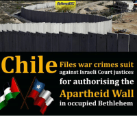 Crime, Memes, and Bank: fbMlsrael WC  Files war crimes suit  against Israeli Court justices  for authorising the  Apartheid Wall  in occupied Bethlehem Three Israeli justices face war crimes suit in #Chile for authorizing West Bank #Apartheid Wall in Occupied Bethlehem.  http://www.haaretz.com/israel-news/.premium-1.755922