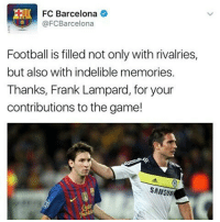 Damn amazing!!! Barcelona messi lampard: FC Barcelona  @FCBarcelona  Football is filled not only with rivalries,  but also with indelible memories.  Thanks, Frank Lampard, for your  contributions to the game!  SAMS(IN Damn amazing!!! Barcelona messi lampard