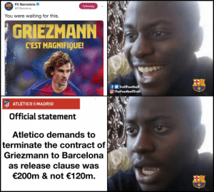 Barcelona fans this evening https://t.co/AFlyAEiLnH: FC Barcelona  Following  @FCBarcelona  waiting for this  You were  GRIEZMANN  CEST MAGNIFIQUE!  fTrollFootball  TheFootballTroll  ATLETICO DEMADRID  Official statement  Atletico demands to  terminate the contract of  Griezmann to Barcelona  as release clause was  €200m & not 120m Barcelona fans this evening https://t.co/AFlyAEiLnH