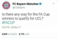 This 😂😂😂 https://t.co/1IF0GbVjtr: FC Bayern Munchen  @FC Bayern  Is there any way for the FA Cup  winners to qualify for UCL?  #FACUP  3:02 PM 28 May 17  3,069  RETWEETS 4,170  LIKES This 😂😂😂 https://t.co/1IF0GbVjtr