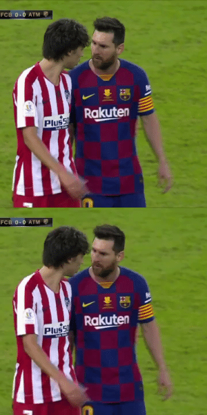 "Joao Felix: ""Cristiano Ronaldo is better than you.""  Leo Messi: ""I dare you to say that again, I dare you!"" https://t.co/vJAqSkp6KR: FCB 0-0 ATM  Rakuten  Plus50  hade Onl   FCB 0-0 ATM D  Rakuten  Plus50  hade O Joao Felix: ""Cristiano Ronaldo is better than you.""  Leo Messi: ""I dare you to say that again, I dare you!"" https://t.co/vJAqSkp6KR"