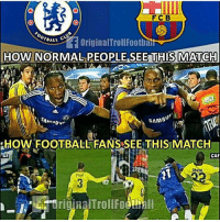 Football, Memes, and Match: FCB  enAtte OriginalTrollFootbalt  HOW NORMALPEOPLE SEE THIS MATCH  SAMS'  HOW FOOTBALL FANS.SEE THIS MATCH  CAP  AMDAL Who is going to win today?