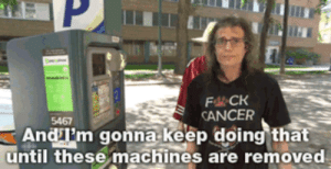 espill:  pinkcheesegreenghost:  kropotkindersurprise: May 31 2016 - Collin Kennedy, who is a cancer patient, used expanding spray foam to disable a parking meter at the Health Sciences Centre in Winnipeg where he gets his treatment. He says the fees are a tax on the sick. [video] direct action   no joke when i was in hospital all the streetd around it had these and our car got towed away while i was in the ER it's disgusting how they prey on the sick : FCK  CANCER  5467  Andm gonna keep doing that  until these machines are removed espill:  pinkcheesegreenghost:  kropotkindersurprise: May 31 2016 - Collin Kennedy, who is a cancer patient, used expanding spray foam to disable a parking meter at the Health Sciences Centre in Winnipeg where he gets his treatment. He says the fees are a tax on the sick. [video] direct action   no joke when i was in hospital all the streetd around it had these and our car got towed away while i was in the ER it's disgusting how they prey on the sick