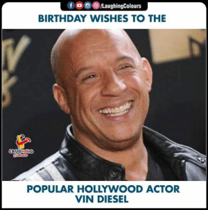 birthday wishes: fD LaughingColours  BIRTHDAY WISHES TO THE  V  LAUGHING  POPULAR HOLLYWOOD ACTOR  VIN DIESEL
