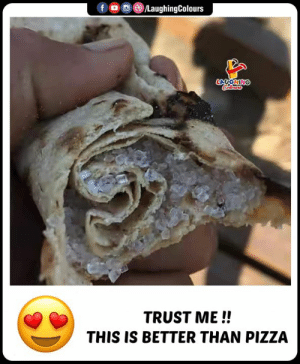 Pizza, Indianpeoplefacebook, and Trust Me: fD  /LaughingColours  LAUGHING  Calours  TRUST ME!!  THIS IS BETTER THAN PIZZA