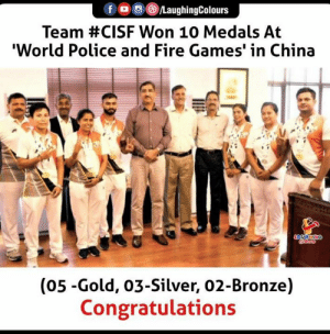#CISFWON10Medals #WorldPoliceandFireGames #TeamCISF #CiSF: fDC  /LaughingColours  Team #CISF Won 10 Medals At  'World Police and Fire Games' in China  LAUGHING  (05-Gold, 03-Silver, 02-Bronze)  Congratulations #CISFWON10Medals #WorldPoliceandFireGames #TeamCISF #CiSF