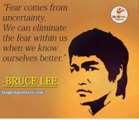 """Bruce Lee, Fear, and Indianpeoplefacebook: """"Fear comes from  uncertainty.  We can eliminate  the fear within us  when we know  ourselves better.""""  -BRUCE LEE  laughing colours.com  LA CHING Eliminate Fear From Within.. :)"""