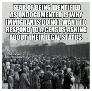 Memes, Rude, and Fear: FEAR OF BEING IDENTIFIED  AS UNDOCUMENTED IS WHY  IMMIGRANTS DO NOT WANT TO  RESPOND TOACENSUS ASKING  ABOUT THEIRLEGAL STATUS.  BIRude' and '、  otten Republican Tell them you found it at Rude and Rotten Republicans