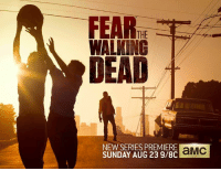 Don't get caught off guard – Fear the Walking Dead begins August 23.: FEAR-  THE一  WALKING  DEAD  NEW SERIES PREMIERE  aMC  SUNDAY AUG 23 9/8CE Don't get caught off guard – Fear the Walking Dead begins August 23.