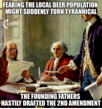 Deer, Memes, and Smh: FEARING THE LOCAL DEER POPULATION  MIGHT SUDDENLY TURN TYRANNICAL  URNING  POIN  THE FOUNDING FATHERS  HASTILY DRAFTED THE 2ND AMENDMENT SMH... 🤦‍♀️🤦‍♀️🤦‍♀️