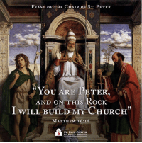 "Today we celebrate the Feast of the Chair of St. Peter! St. Peter, pray for us.: FEAST OF THE CHAIR OF ST. PETER  YOU ARE PETER  AND ON THIS ROCK  I WILL BUILD MY CHURCH""  MATTHEW 16: I 8  ST. PAUL CENTER  FOR BIBLICAL THEOLOGY Today we celebrate the Feast of the Chair of St. Peter! St. Peter, pray for us."