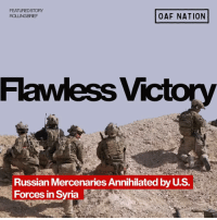Memes, Syria, and Sunday: FEATUREDSTORY  ROLLING BRIEF  OAF NATION  Flawless Vic  Russian Mercenaries Annihilated by U.S.  Forces in Syria Sunday