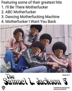 Abc, Dancing, and Back: Featuring some of their greatest hits  1. I'll Be There Motherfucker  2. ABC Motherfucker  3. Dancing Motherfucking Machine  4. Motherfucker I Want You Back  Nhe  Ezekiel 25:17  FutherMuckin Management  Hollywood, Califomia Greatest hits
