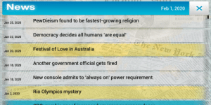 Plague Inc knows what's up: Feb 1, 2020  News  E  UNDER COIT  RLLS HS RLLILS  OF U.S.IN ZU  REACH DECISIONS  HANKS taly  DENCY  FinmlOutra00 Attrbuded t  archistic Actvites  Oe s red  Lied Goorpe Met  Course in Prieventing Mos  Massaoes  PewDieism found to be fastest-growing religion  PARED  Jan 25, 2020  ge  Democracy decides all humans 'are equal'  ahe New Work  That's  Jan 22, 2020  Fit to Pri  YO  d  CHICAGO BELCOMES  FIRST PARIS RACER  Festival of Love in Australia  WKES DEUT S NATIONALAS  wwryC  Jan 20, 2020  Ma  AY  NEW SECURITY CO  TO TEXTA  he n  Another government official gets fired  Jan 18, 2020  New console  Jan 18, 2020  pld Street Sgns This Scae admits to 'always on' power requirement  e slot  g t  n ble tos c  Erees  Rio Olympics mystery  oect D e  O oas  Thant an c  Jan 2, 2020  Pc  pected  on at the oected  ndofa dcteimication o  feac  The antion ef the  etrerto the Pietet  the army, ecuds  eaits of cots  eu d  darn i  to a  ptro  U STOP  To  TANOIENY  * VE Plague Inc knows what's up