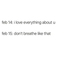 Love, Memes, and 🤖: feb 14: i love everything aboutu  feb 15: don't breathe like that Don't chew so damn loud