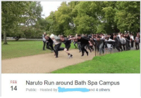 Naruto Run: FEB  14  Naruto Run around Bath Spa Campus  Public- Hosted by  nd 4 others